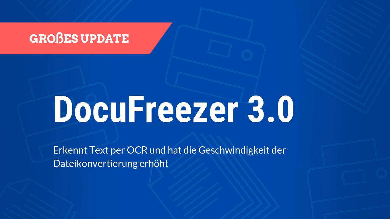 DocuFreezer 3.0 erkennt Text per OCR und hat die Geschwindigkeit der Dateikonvertierung erhöht