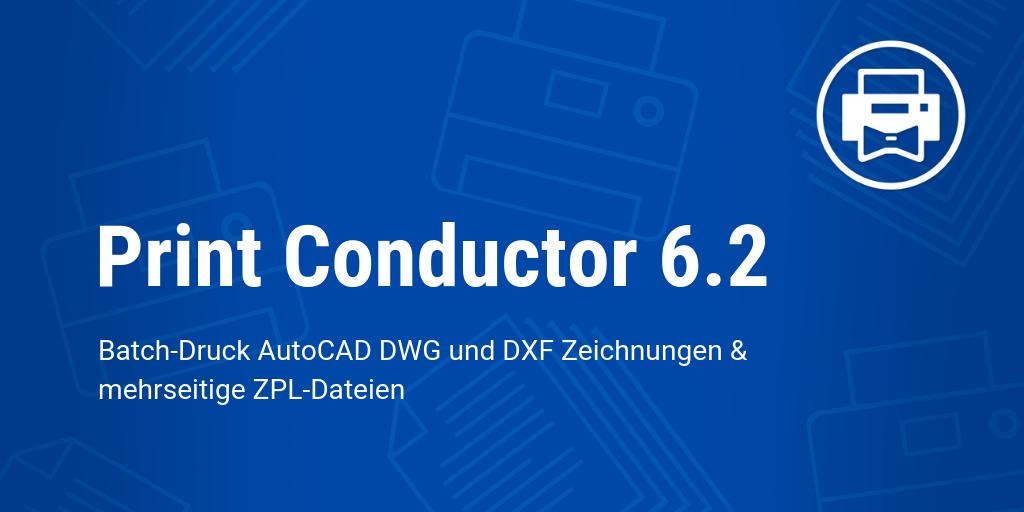 Print Conductor 6.2: CAD-, PowerPoint-, Visio- und ZPL-Dateien einfacher drucken