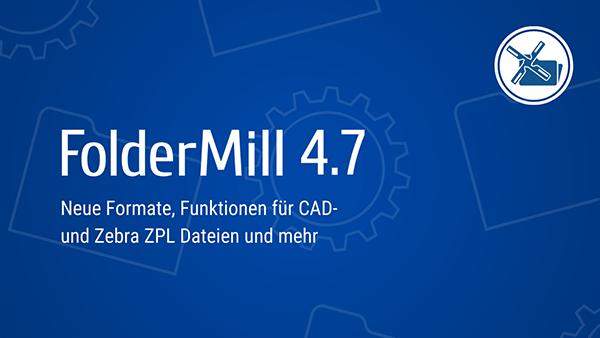 FolderMill 4.7: Neue Funktionen für die automatisierte Verarbeitung von ZPL-, CAD- und Outlook-E-Mails
